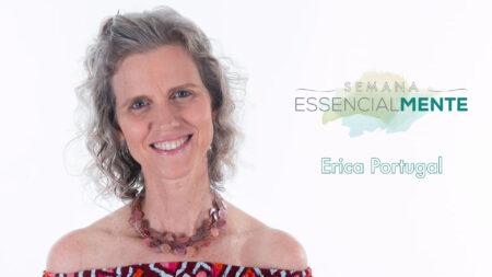 Semana Essencialmente: veja mini palestra de Erica Portugal na íntegra