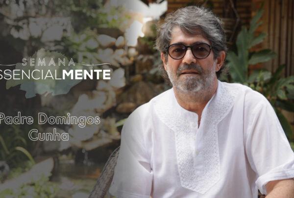 Semana Essencialmente: veja a mini palestra do padre Domingos Cunha na íntegra