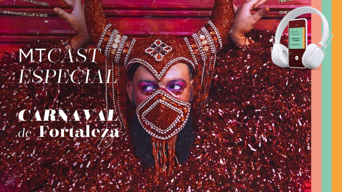 MT Cast #31: a identidade do Carnaval na capital cearense